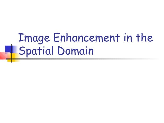 Image Enhancement in theSpatial Domain