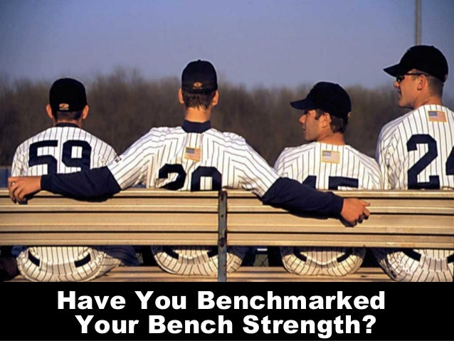 Enhance Performance By Benchmarking Your Bench Strength