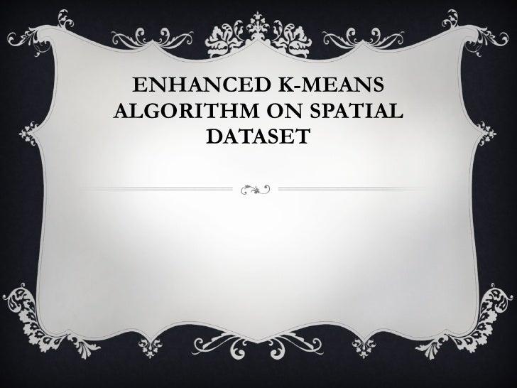 ENHANCED K-MEANS ALGORITHM ON SPATIAL DATASET