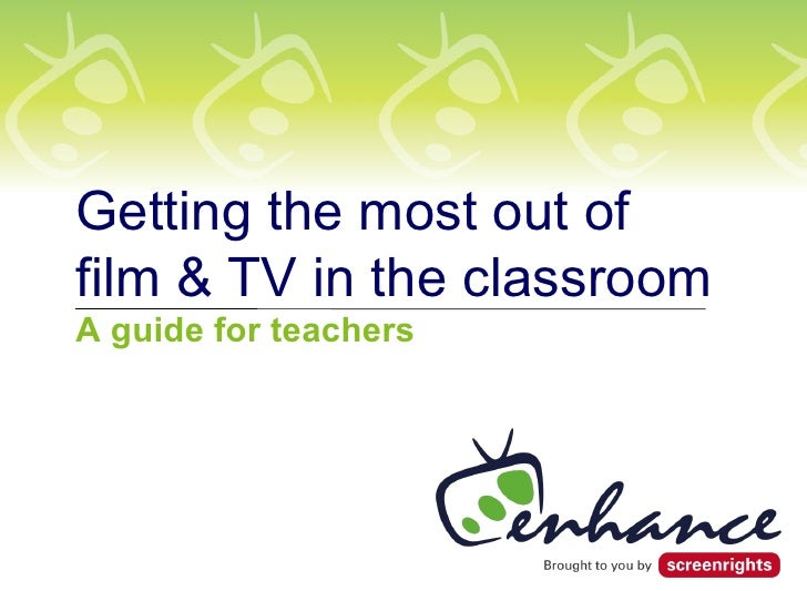 Getting the most out of film & TV in the classroom A guide for teachers