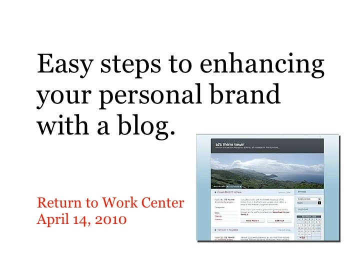 Easy steps to enhancing your personal brand with a blog. <ul><li>Return to Work Center </li></ul><ul><li>April 14, 2010 </...