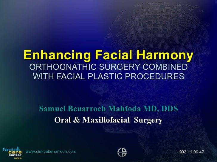 Enhancing Facial Harmony ORTHOGNATHIC SURGERY COMBINED WITH FACIAL PLASTIC PROCEDURES Samuel Benarroch Mahfoda MD, DDS Ora...