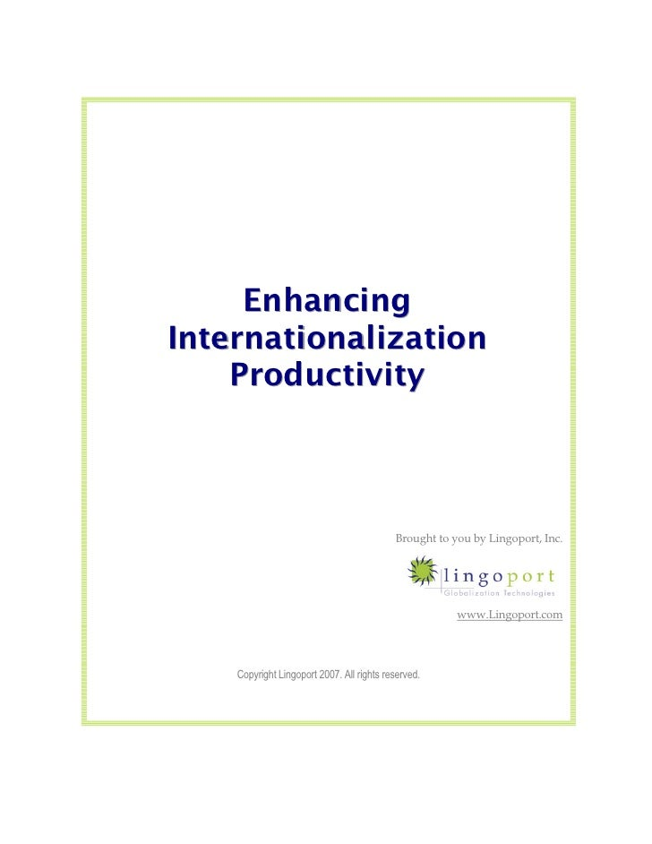 Enhancing Internationalization     Productivity                                               Brought to you by Lingoport,...