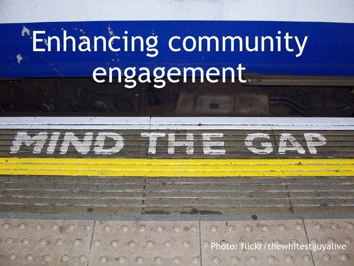 Enhancing community engagement Photo: flickr/thewhitestguyalive