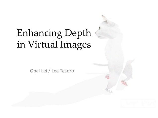 Enhancing Depth in Virtual Images Opal Lei / Lea Tesoro
