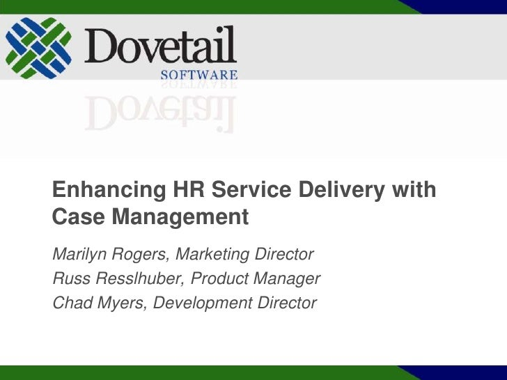 Enhancing HR Service Delivery with Case Management<br />Marilyn Rogers, Marketing Director<br />Russ Resslhuber, Product M...