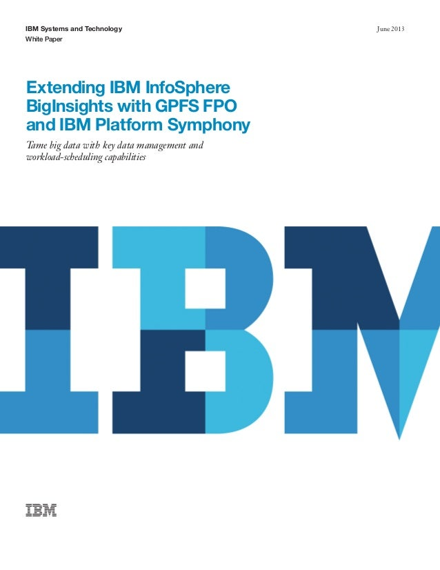Extending IBM InfoSphere BigInsights with GPFS FPO and IBM Platform Symphony