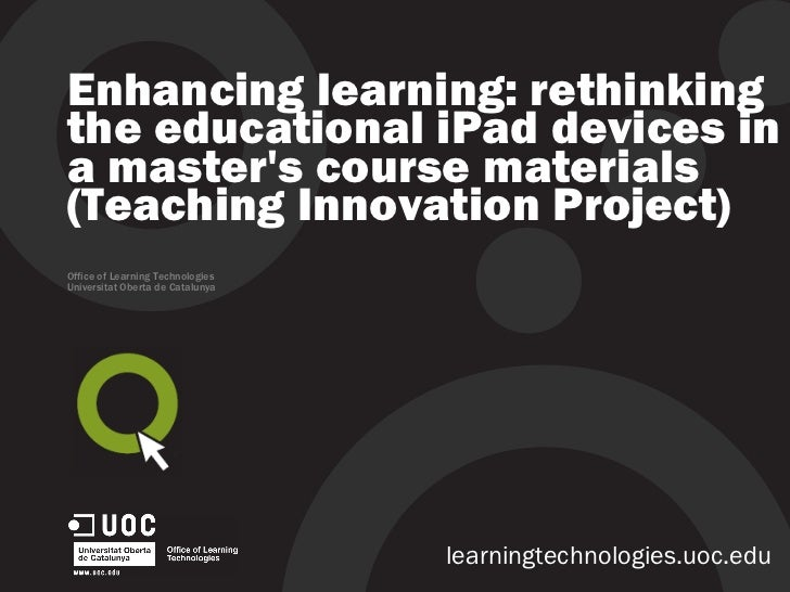 Enhancing learning: rethinking the educational iPad devices in a master's course materials (Teaching Innovation Project) O...