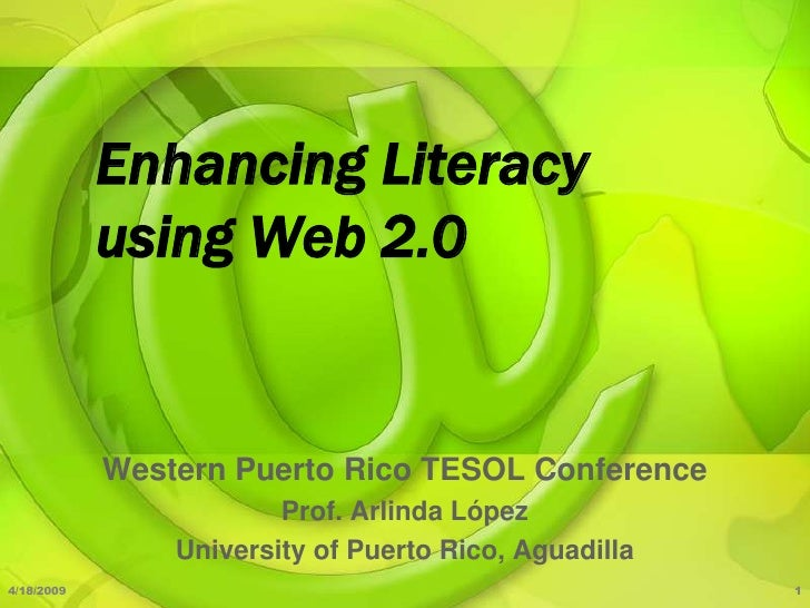 Enhancing Literacy             using Web 2.0               Western Puerto Rico TESOL Conference                         Pr...