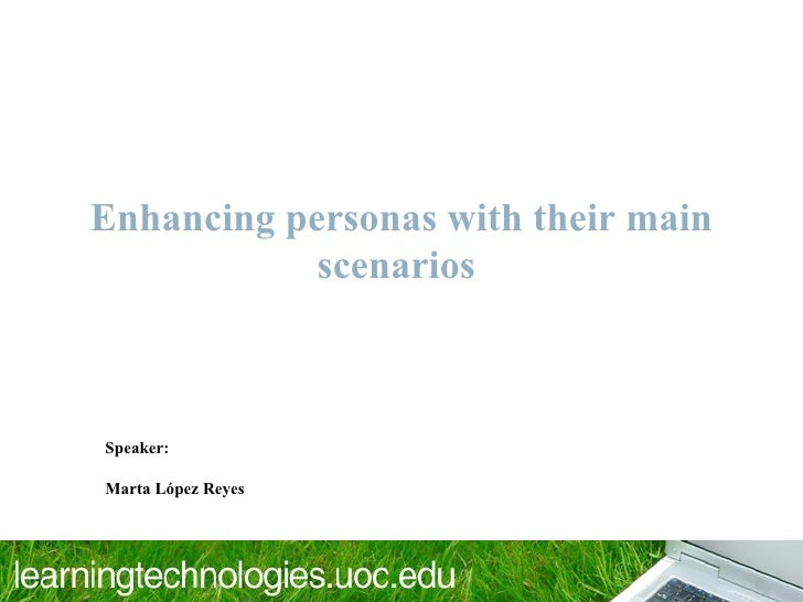 Enhancing personas with their main            scenariosSpeaker:Marta López Reyes