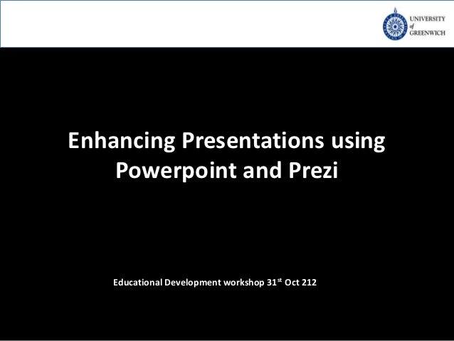 Enhancing Presentations using    Powerpoint and Prezi    Educational Development workshop 31st Oct 212