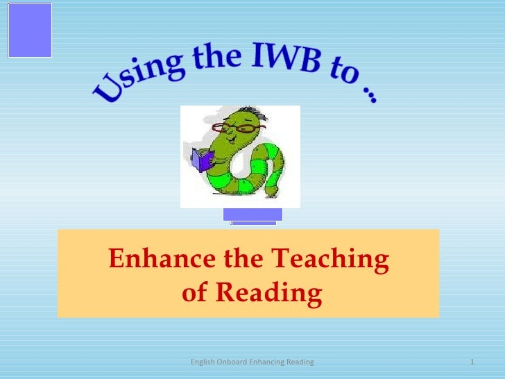 Enhance the Teaching  of Reading Using the IWB to ...