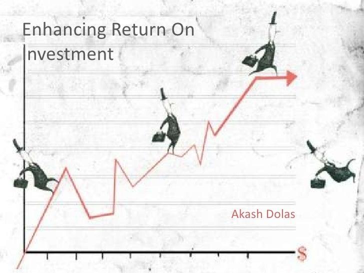 Enhancing Return On <br />Investment<br />Akash Dolas<br />