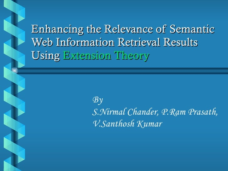 Enhancing the Relevance of Semantic Web Information Retrieval Results Using  Extension Theory By  S.Nirmal Chander, P.Ram ...