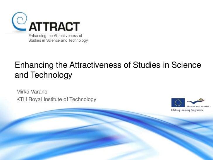 Enhancing the Attractiveness of    Studies in Science and TechnologyEnhancing the Attractiveness of Studies in Scienceand ...