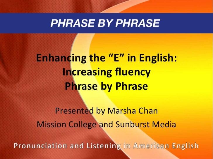 "Enhancing the ""E"" in English: Increasing Fluency Phrase by Phrase"
