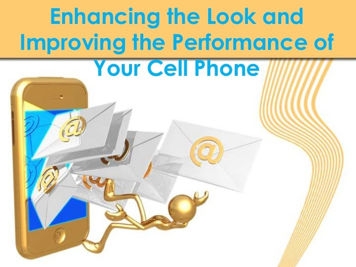 Enhancing the Look and Improving the Performance of Your Cell Phone<br />