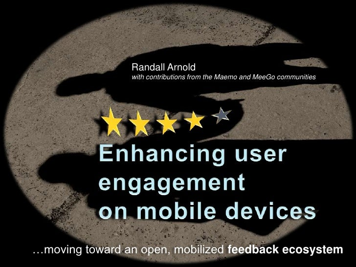Randall Arnold<br />with contributions from the Maemo and MeeGo communities<br />«««««<br />Enhancing user engagementon mo...