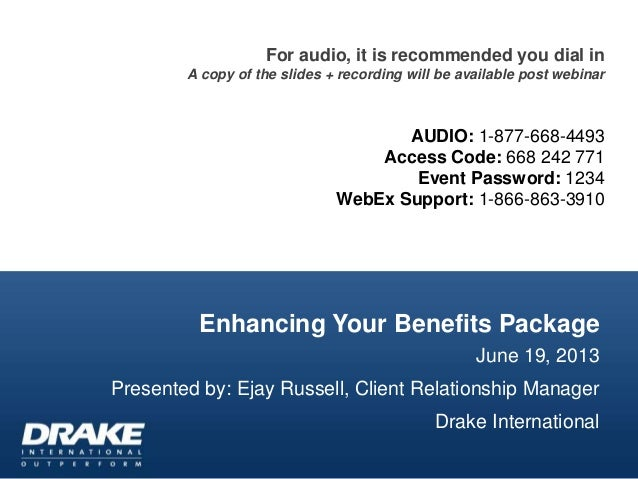 Enhancing Your Benefits PackageJune 19, 2013Presented by: Ejay Russell, Client Relationship ManagerDrake InternationalFor ...