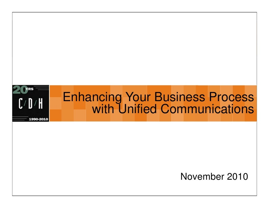 Enhancing Your Business Process    with Unified Communications                   November 2010