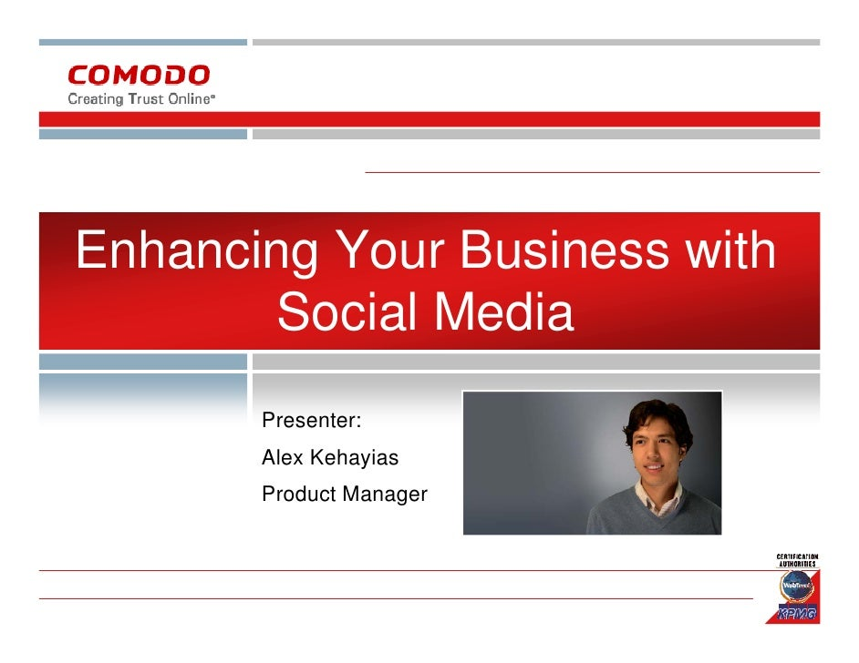 Enhancing Your Business with         Social Media        Presenter:        Alex Kehayias        Product Manager
