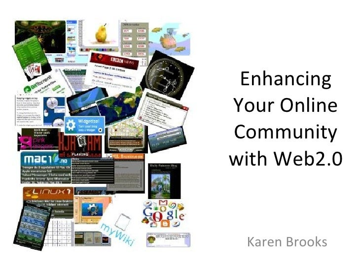 Enhancing Your Online Community with Web2.0 Karen Brooks