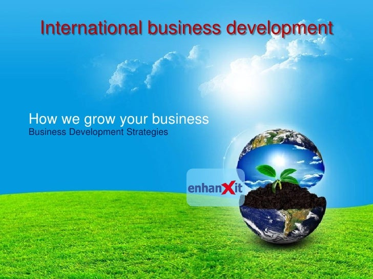 International business development    How we grow your business Business Development Strategies