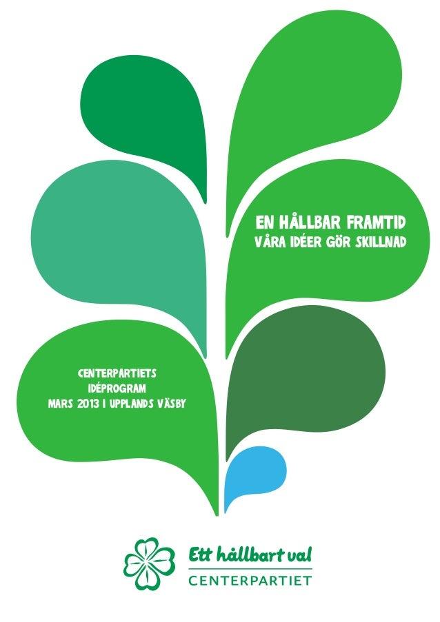 En hållbar framtid Våra idéer gör skillnad Centerpartiets Idéprogram mars 2013 i Upplands Väsby