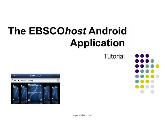 support.ebsco.com The EBSCOhost Android Application Tutorial