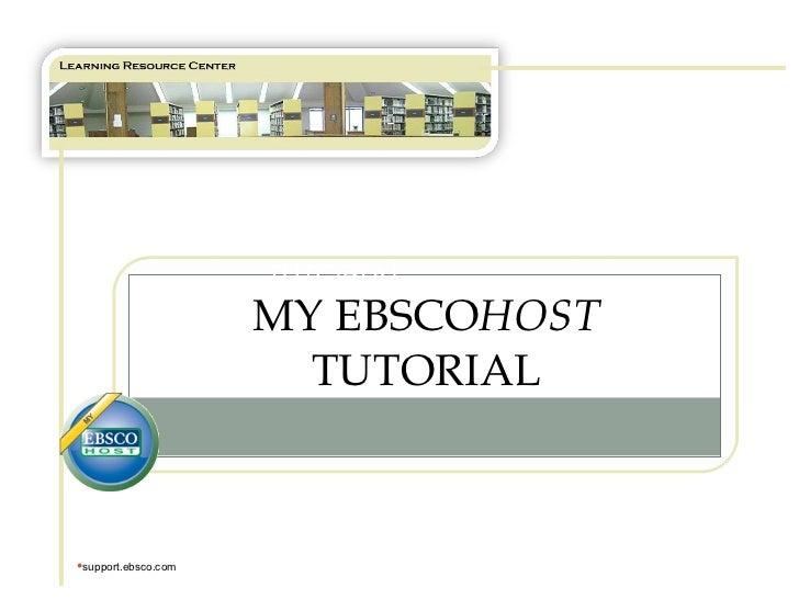 TUTORIAL MY EBSCO HOST  TUTORIAL <ul><li>support.ebsco.com </li></ul>