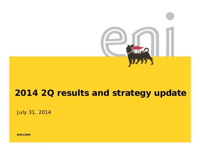 eni.com 2014 2Q results and strategy update July 31, 2014