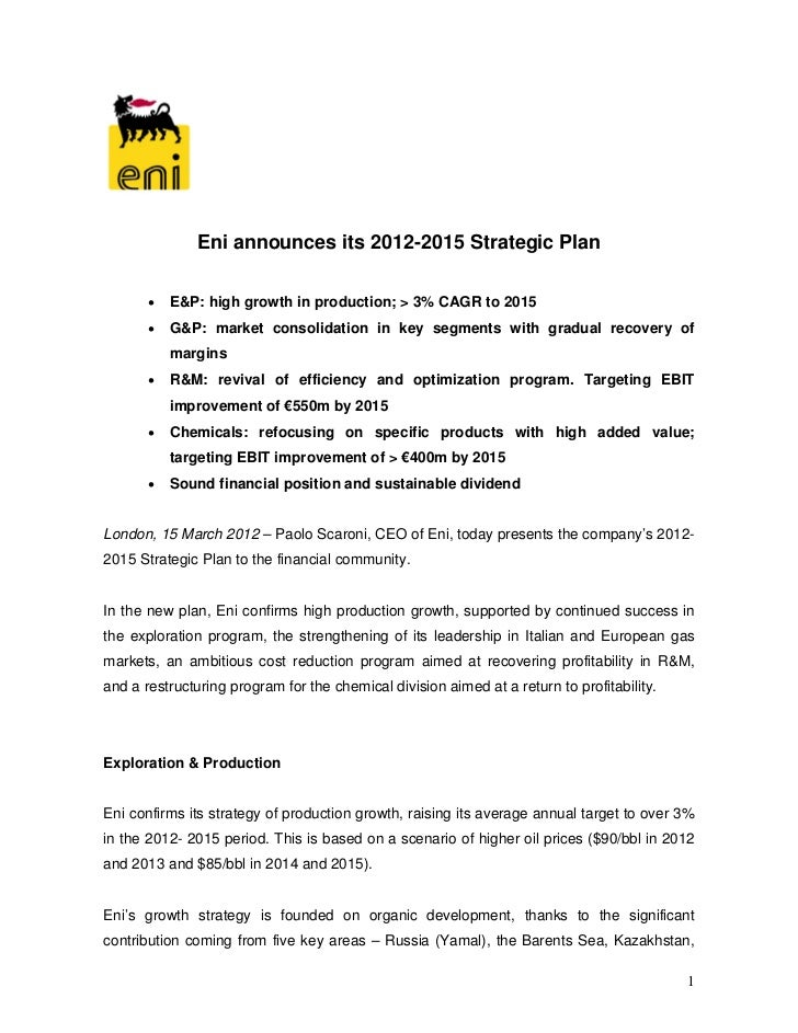 Eni announces its 2012-2015 Strategic Plan          E&P: high growth in production; > 3% CAGR to 2015          G&P: mark...