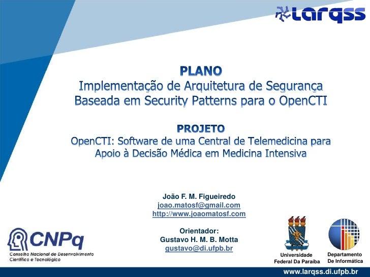 PLANOImplementação de Arquitetura de SegurançaBaseada em SecurityPatterns para o OpenCTIPROJETOOpenCTI: Software de uma Ce...