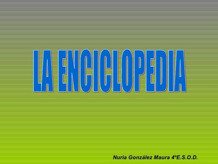 LA ENCICLOPEDIA Nuria González Maura 4ºE.S.O.D.