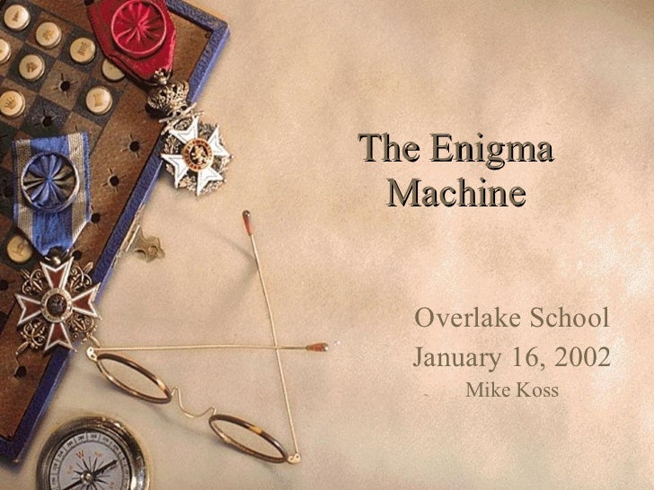 The Enigma Machine Overlake School January 16, 2002 Mike Koss