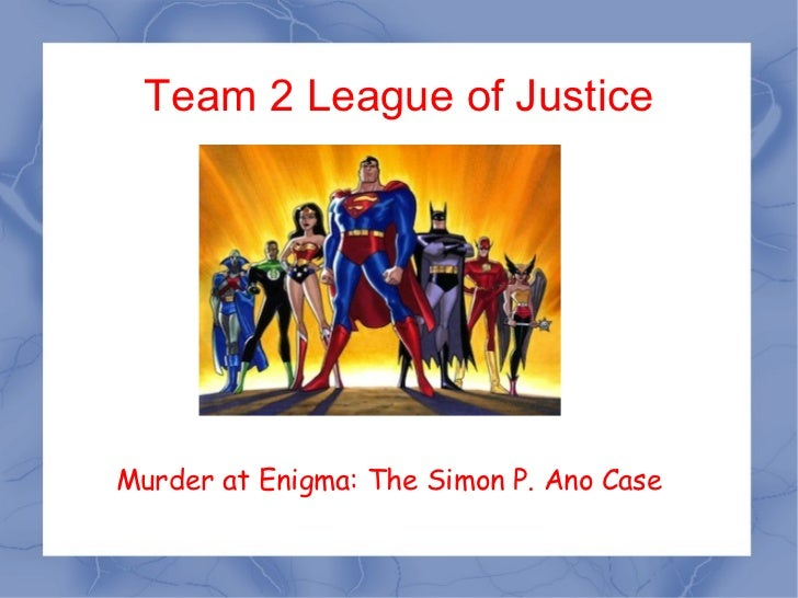 Team 2 League of Justice Murder at Enigma: The Simon P. Ano Case