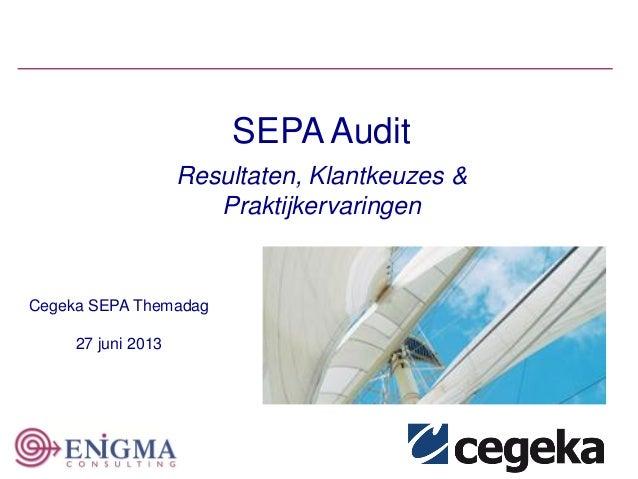 111 1 SEPA Audit Resultaten, Klantkeuzes & Praktijkervaringen Cegeka SEPA Themadag 27 juni 2013