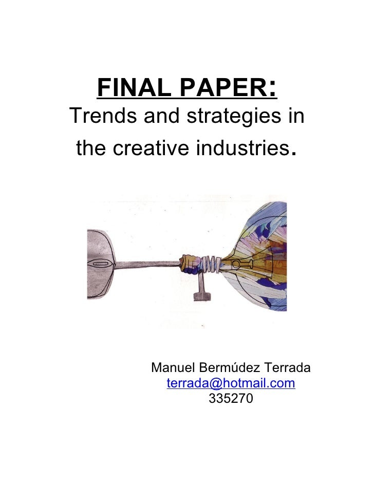 FINAL PAPER: Trends and strategies in  the creative industries.             Manuel Bermúdez Terrada           terrada@hotm...