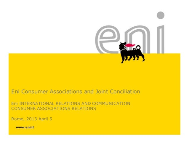 Eni Consumer Associations and Joint Conciliation Eni INTERNATIONAL RELATIONS AND COMMUNICATION CONSUMER ASSOCIATIONS RELAT...