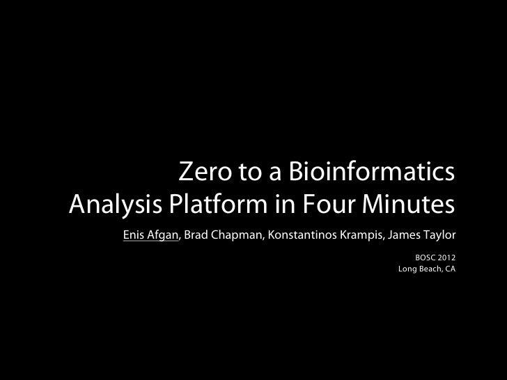 Zero to a BioinformaticsAnalysis Platform in Four Minutes    Enis Afgan, Brad Chapman, Konstantinos Krampis, James Taylor ...