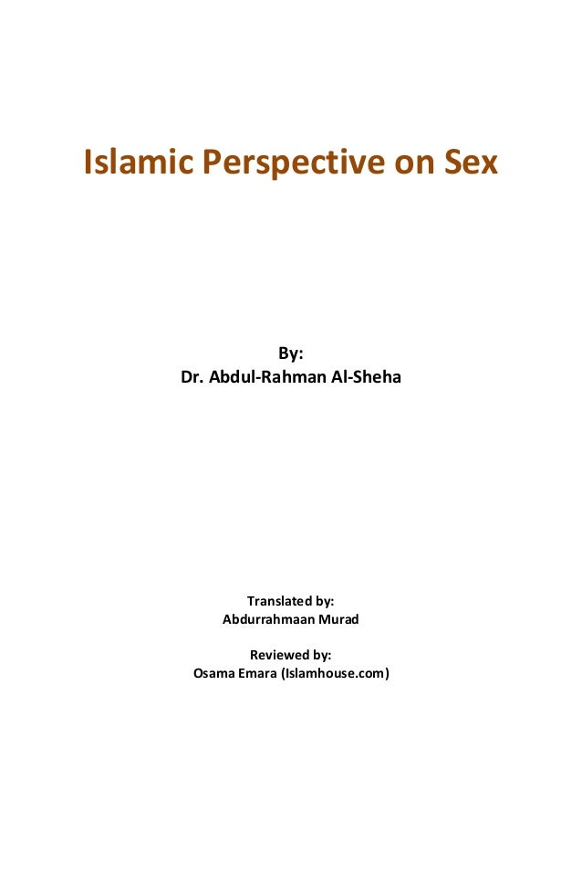 Islamic Perspective on SexBy:Dr. Abdul-Rahman Al-ShehaTranslated by:Abdurrahmaan MuradReviewed by:Osama Emara (Islamhouse....