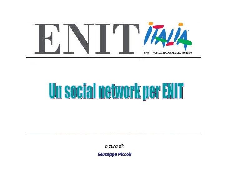 a cura di: Giuseppe Piccoli Un social network per ENIT