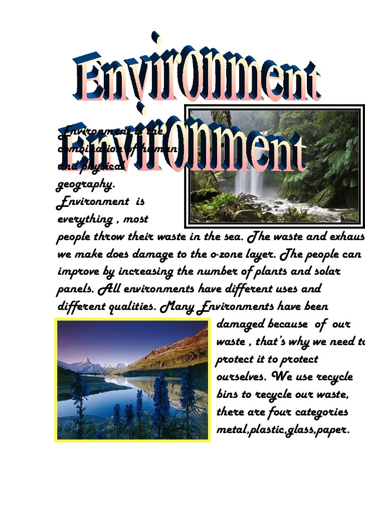 Environment is thecombination of humanand physicalgeography.Environment iseverything , mostpeople throw their waste in the...