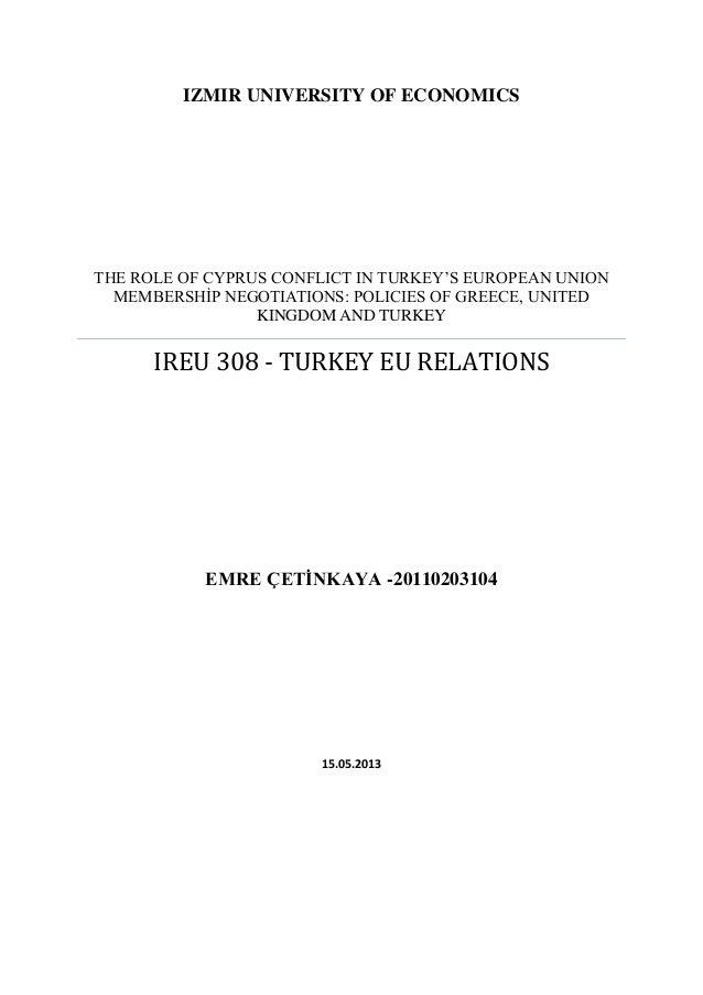 IZMIR UNIVERSITY OF ECONOMICS  THE ROLE OF CYPRUS CONFLICT IN TURKEY'S EUROPEAN UNION MEMBERSHİP NEGOTIATIONS: POLICIES OF...