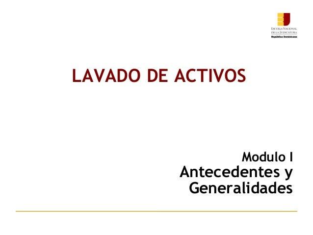Modulo I Antecedentes y Generalidades LAVADO DE ACTIVOS
