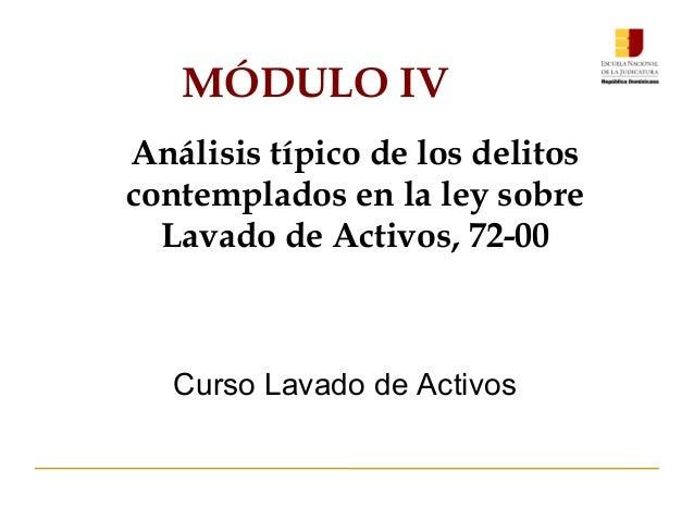 MÓDULO IV Análisis típico de los delitos contemplados en la ley sobre Lavado de Activos, 72-00 Curso Lavado de Activos