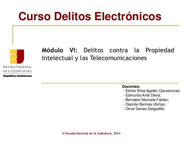 Curso Delitos Electrónicos  Módulo VI: Delitos contra la Propiedad  Intelectual y las Telecomunicaciones  © Escuela Nacion...
