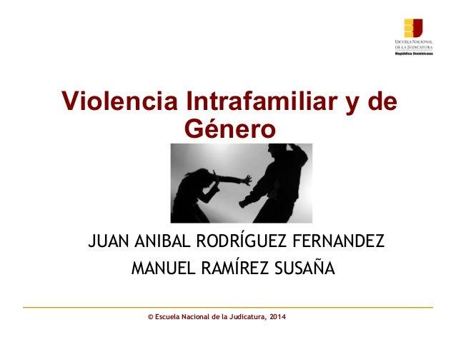 Violencia Intrafamiliar y de Género JUAN ANIBAL RODRÍGUEZ FERNANDEZ MANUEL RAMÍREZ SUSAÑA © Escuela Nacional de la Judicat...