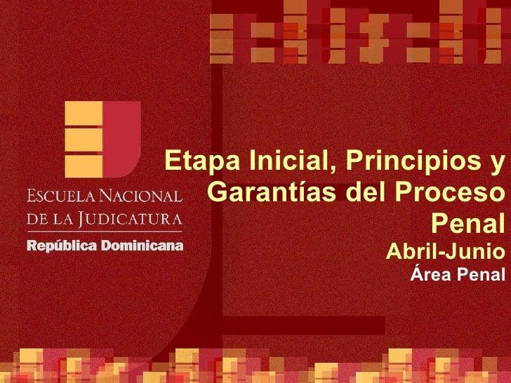 Etapa Inicial, Principios y Garantías del Proceso Penal Abril-Junio Área Penal