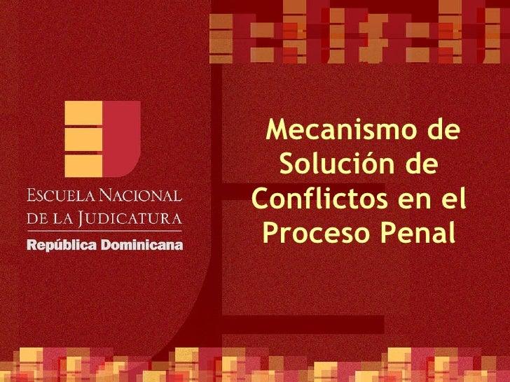 Mecanismo de Solución de Conflictos en el Proceso Penal